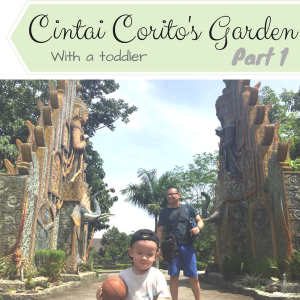 Cintai Corito's Garden with A Toddler (part1)